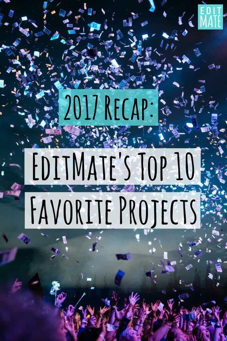 2017 Recap: EditMate's Top 10 Favorite Project