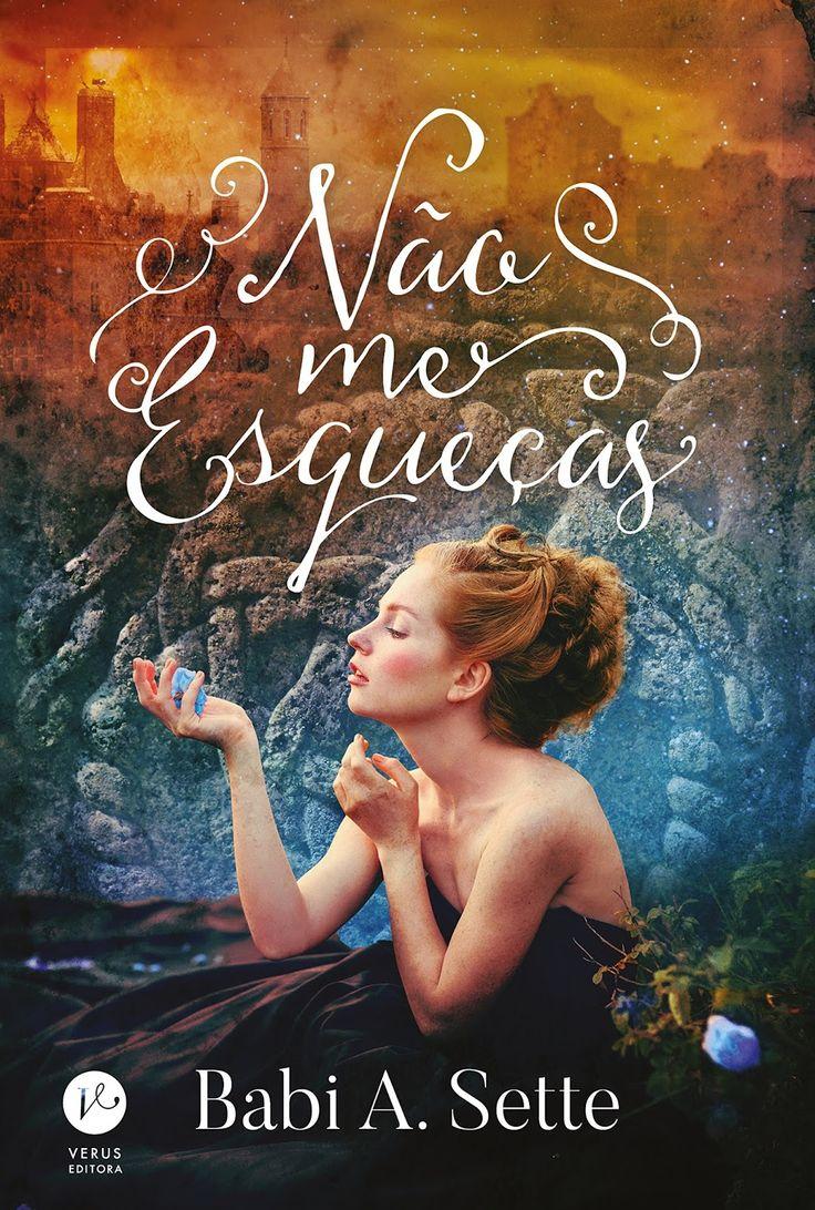 Verus Editora lançará em Agosto, Não me esqueças, de Babi. A. Sette - Cantinho da Leitura