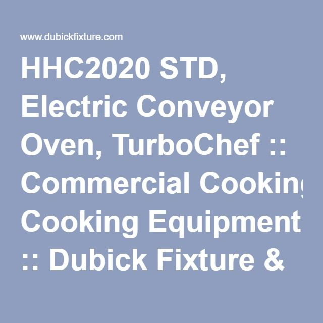 HHC2020 STD, Electric Conveyor Oven, TurboChef :: Commercial Cooking Equipment :: Dubick Fixture & Supply, Inc.