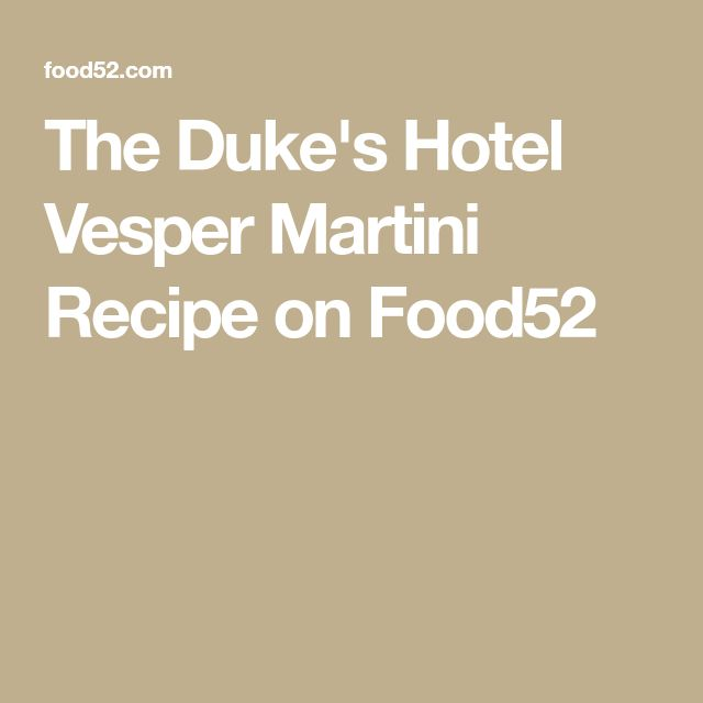 The Duke's Hotel Vesper Martini Recipe on Food52