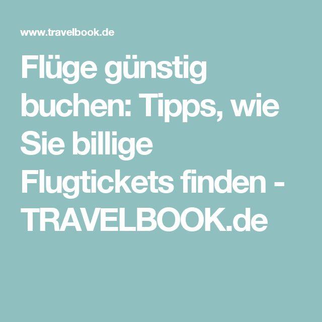 Flüge günstig buchen: Tipps, wie Sie billige Flugtickets finden - TRAVELBOOK.de