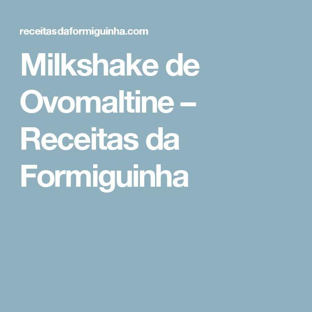 Milkshake de Ovomaltine – Receitas da Formiguinha