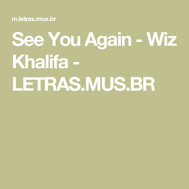 See You Again - Wiz Khalifa - LETRAS.MUS.BR