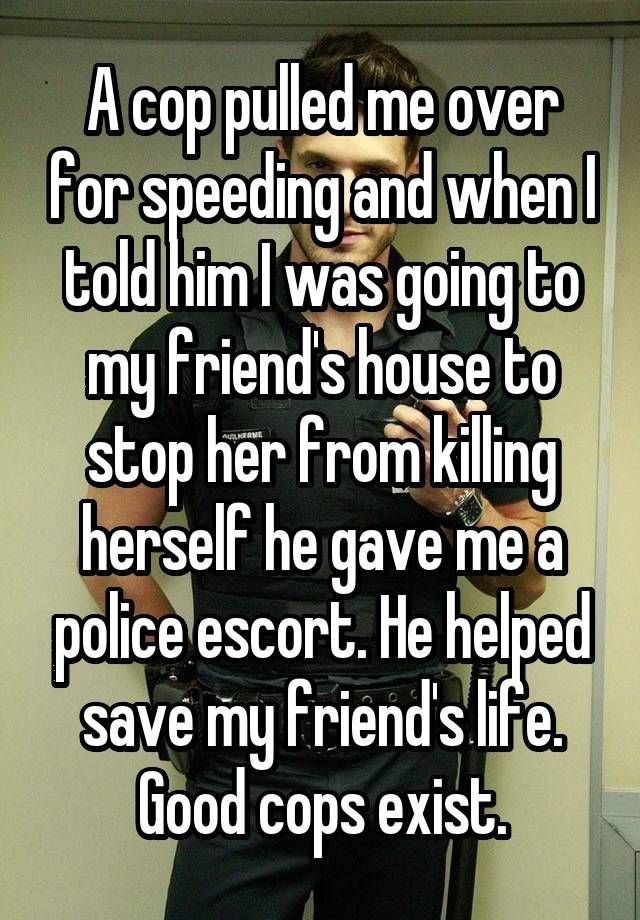 this is why people shouldnt hate on police. they do help. they will help in ways you would never understand. when you need someone to help, they are always there. please no hate, its just how i feel. people htink that they are terrible, racist people who do nothing but kill people, but really, they put their lives on the line every day to save people who don't even appreciate them, so shut up and don't hate on them.