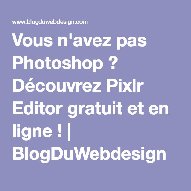 Vous n'avez pas Photoshop ? Découvrez Pixlr Editor gratuit et en ligne ! | BlogDuWebdesign