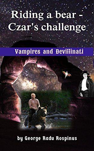 Riding a Bear - Czar's Challenge by GEORGE RADU ROSPINUS https://www.amazon.com/dp/B074KFWYMZ/ref=cm_sw_r_pi_dp_x_2tVHzbD4GTBZM