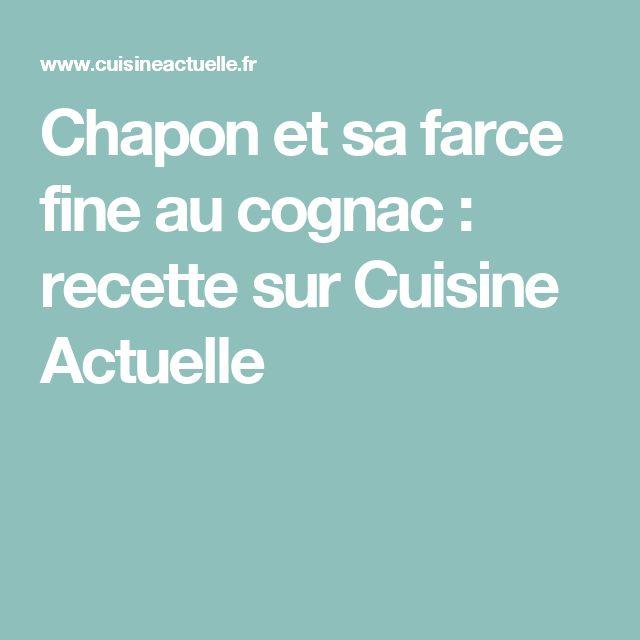 Chapon et sa farce fine au cognac : recette sur Cuisine Actuelle