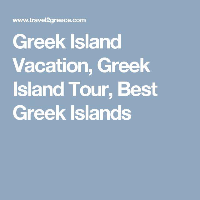 Greek Island Vacation, Greek Island Tour, Best Greek Islands