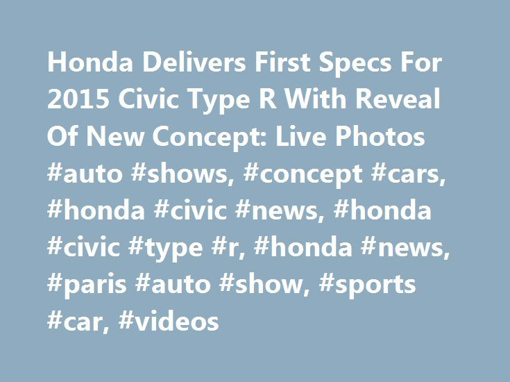 Honda Delivers First Specs For 2015 Civic Type R With Reveal Of New Concept: Live Photos #auto #shows, #concept #cars, #honda #civic #news, #honda #civic #type #r, #honda #news, #paris #auto #show, #sports #car, #videos http://tablet.nef2.com/honda-delivers-first-specs-for-2015-civic-type-r-with-reveal-of-new-concept-live-photos-auto-shows-concept-cars-honda-civic-news-honda-civic-type-r-honda-news-paris-auto-show-s/  Honda Delivers First Specs For 2015 Civic Type R With Reveal Of New…