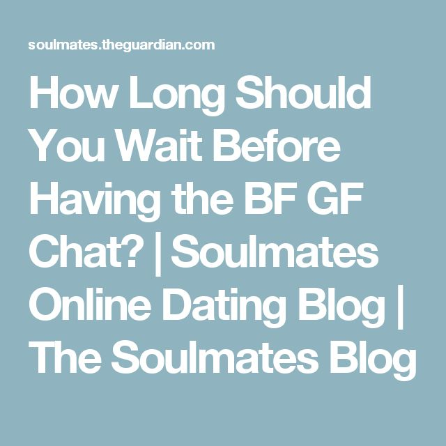 How Long Should You Wait Before Having the BF GF Chat? | Soulmates Online Dating Blog | The Soulmates Blog