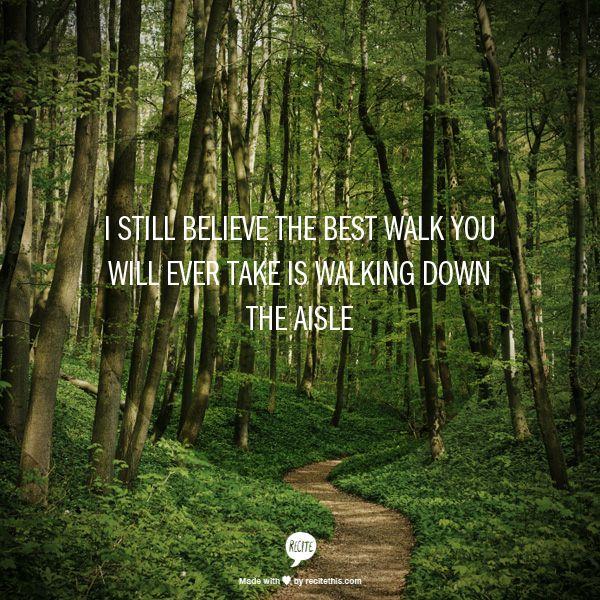 "I still believe the best walk you will ever take is walking down the aisle - Jana Kramer, ""Love"""