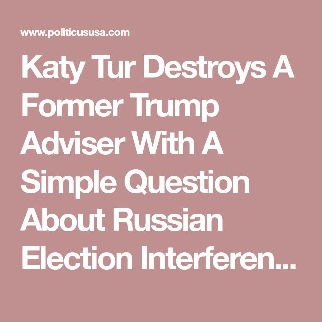 Katy Tur Destroys A Former Trump Adviser With A Simple Question About Russian Election Interference