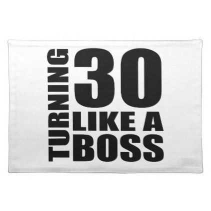 #Turning 30 Like A Boss Birthday Designs Cloth Placemat - #giftidea #gift #present #idea #number #thirty #thirtieth #bday #birthday #30thbirthday #party #anniversary #30th
