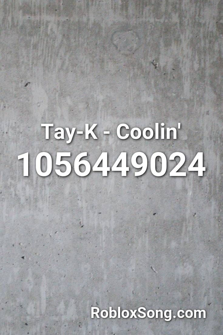 Tay K Coolin Roblox Id Roblox Music Codes In 2020 Roblox