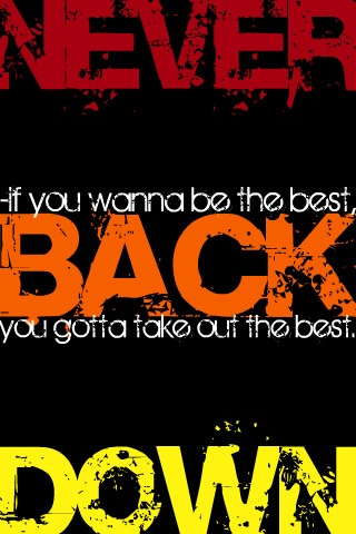 """If you wanna be the best, you gotta take out the best."" Never Back Down, motto."