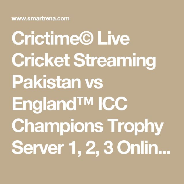 Crictime© Live Cricket Streaming Pakistan vs England™ ICC Champions Trophy Server 1, 2, 3 Online *FREE*