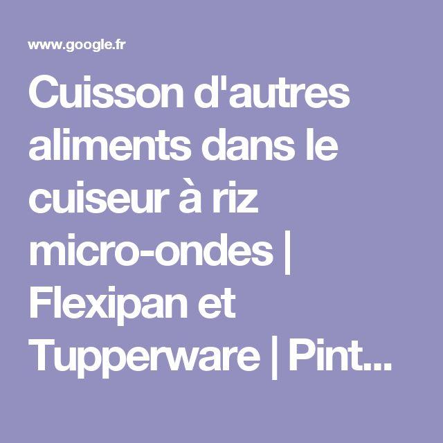 Cuisson d'autres aliments dans le cuiseur à riz micro-ondes| Flexipan et Tupperware | Pinterest| Cuiseur, Micro-ondes et Ondes