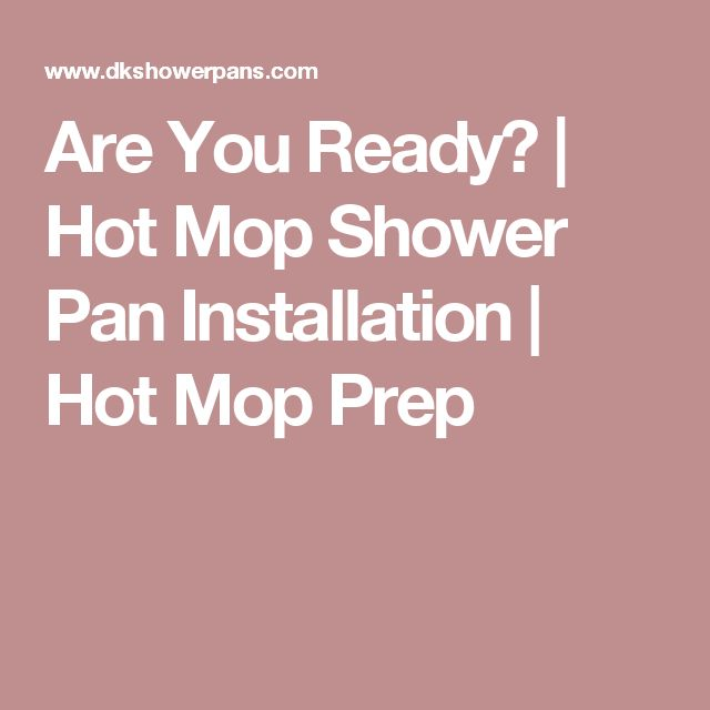 Are You Ready? | Hot Mop Shower Pan Installation | Hot Mop Prep