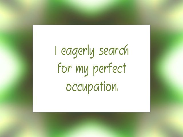 """Daily Affirmation for October 29, 2014 #affirmation #inspiration - """"I eagerly search for my perfect occupation."""""""