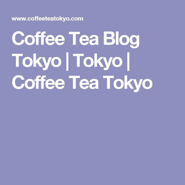 Coffee Tea Blog Tokyo   Tokyo   Coffee Tea Tokyo