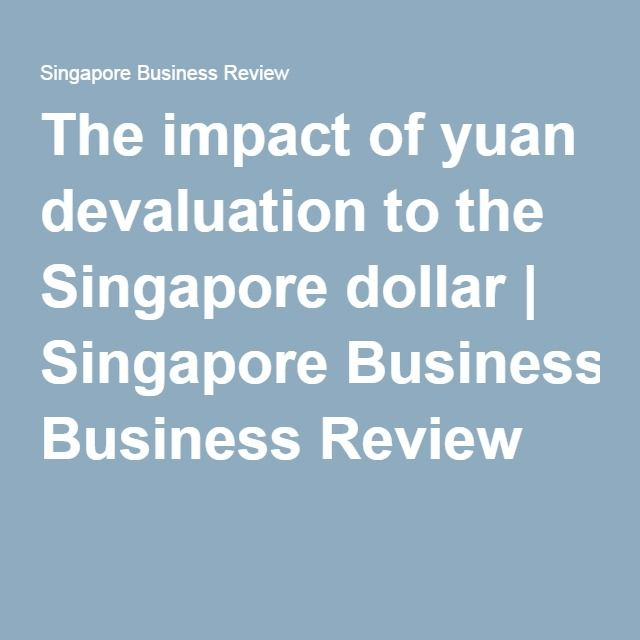 The impact of yuan devaluation to the Singapore dollar | Singapore Business Review
