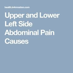 Upper and Lower Left Side Abdominal Pain Causes