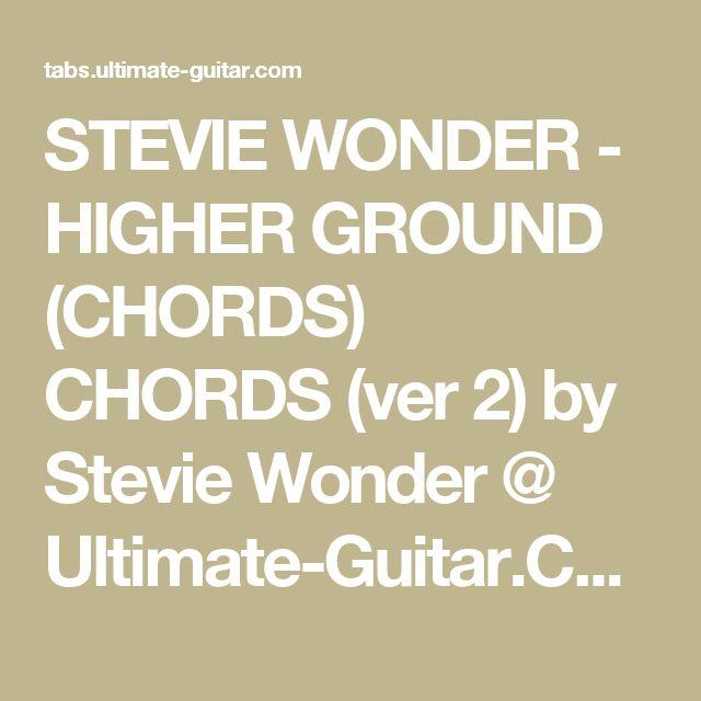 STEVIE WONDER - HIGHER GROUND (CHORDS) CHORDS (ver 2) by Stevie Wonder @ Ultimate-Guitar.Com