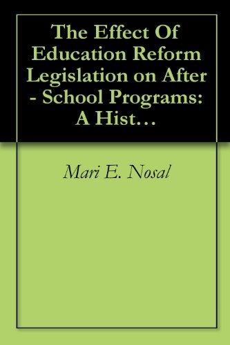 The Effect Of Education Reform Legislation on After - School Programs: A Historical Analysis 1983 - 2008 by Mari E. Nosal, http://www.amazon.com/dp/B002SQKMRK/ref=cm_sw_r_pi_dp_KkYtrb0HM0BCZ