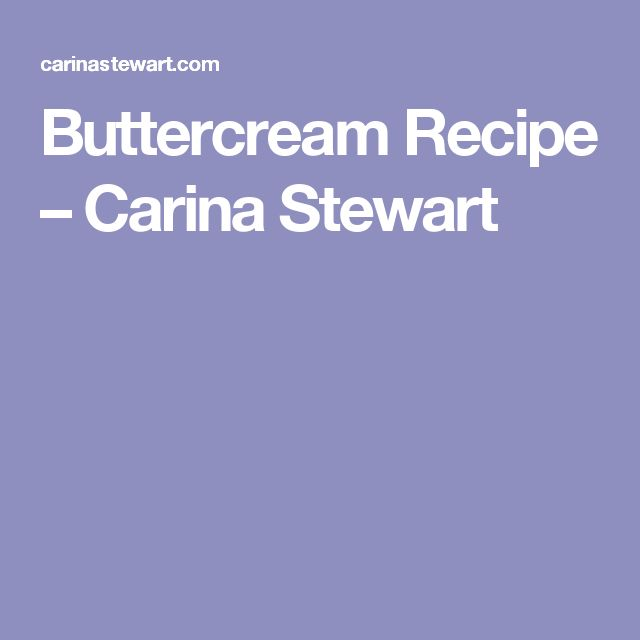 Buttercream Recipe – Carina Stewart