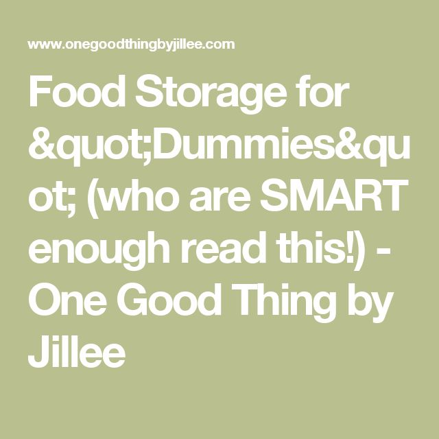 """Food Storage for """"Dummies"""" (who are SMART enough read this!) - One Good Thing by Jillee"""