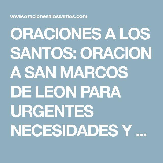 ORACIONES A LOS SANTOS: ORACION A SAN MARCOS DE LEON PARA URGENTES NECESIDADES Y PROBLEMAS