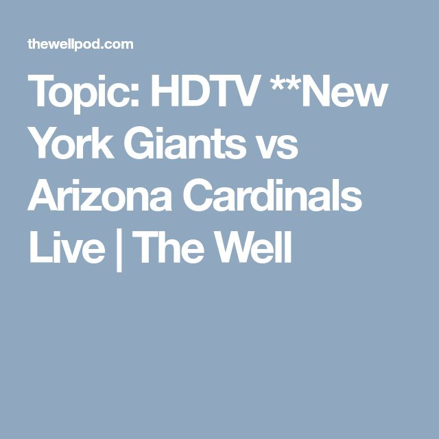 Topic: HDTV **New York Giants vs Arizona Cardinals Live | The Well