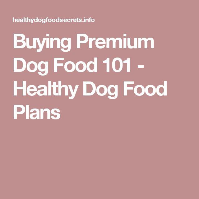 Buying Premium Dog Food 101 - Healthy Dog Food Plans