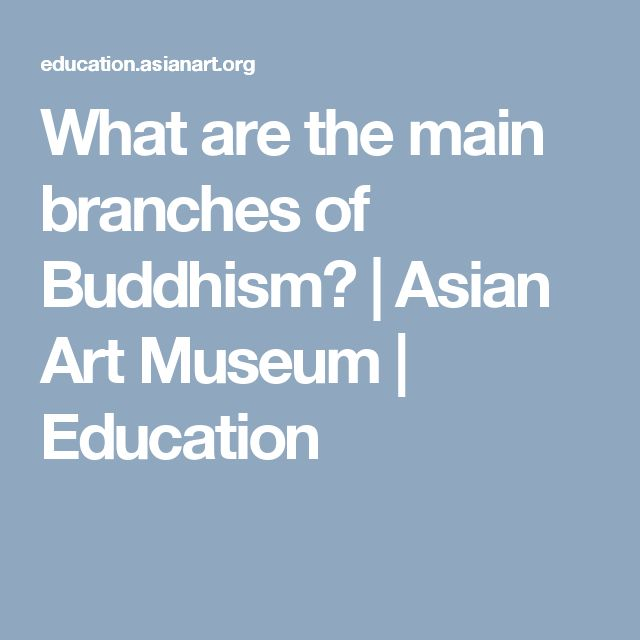 What are the main branches of Buddhism? | Asian Art Museum | Education
