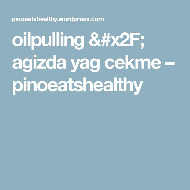 oilpulling / agizda yag cekme – pinoeatshealthy
