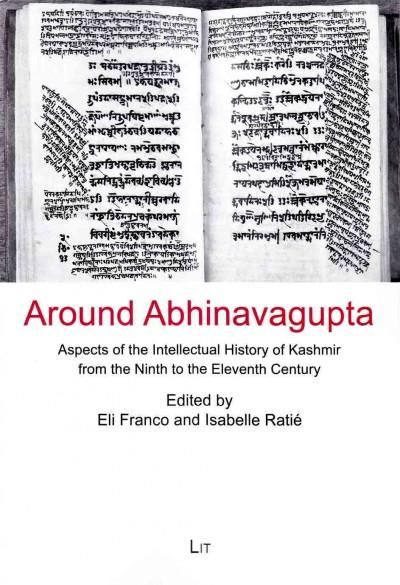 Around Abhinavagupta: Aspects of the Intellectual History of Kashmir from the Ninth to the Eleventh Century