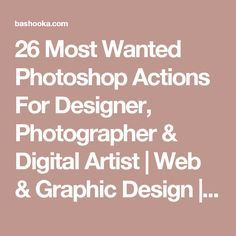 26 Most Wanted Photoshop Actions For Designer, Photographer & Digital Artist | Web & Graphic Design | Bashooka