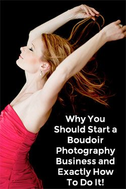 Why You Should Start a Boudoir Photography Business and Exactly How To Do It!