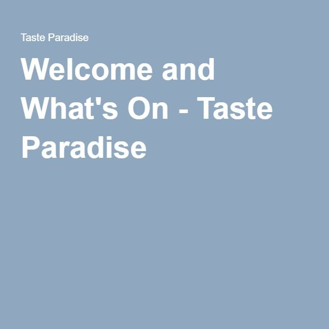 Welcome and What's On - Taste Paradise