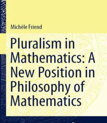 Pluralism In Mathematics: A New Position In Philosophy Of Mathematics PDF