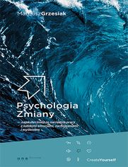 Psychologia Zmiany - najskuteczniejsze narzędzia pracy z ludzkimi emocjami, zachowaniami i myśleniem Autor: Mateusz Grzesiak