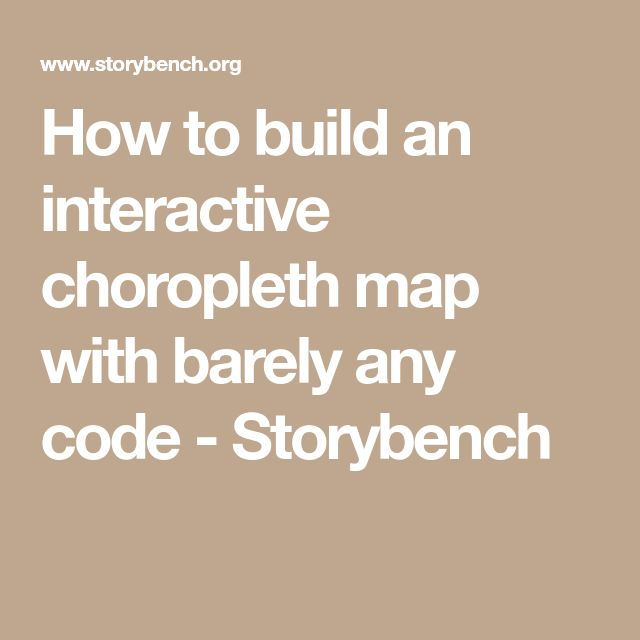 How to build an interactive choropleth map with barely any code - Storybench
