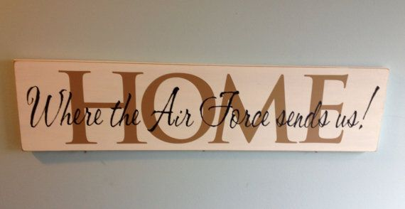 Home is where the Air Force (army, Navy, Coast Guard)sends us & Sign 3 small base signs