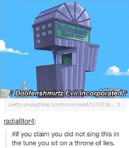 """True though, there aren't many people who can say """"doofenshmirtz evil incorporated"""" without the tune."""