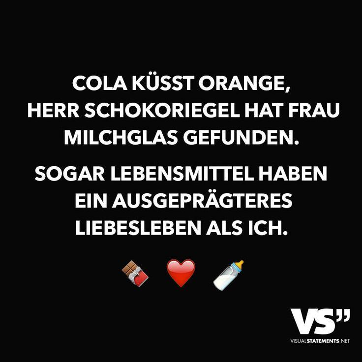 Cola küsst Orange, Herr Schokoriegel hat Frau Milchglas gefunden. Sogar Lebensmittel haben ein ausgeprägteres Liebesleben als ich.