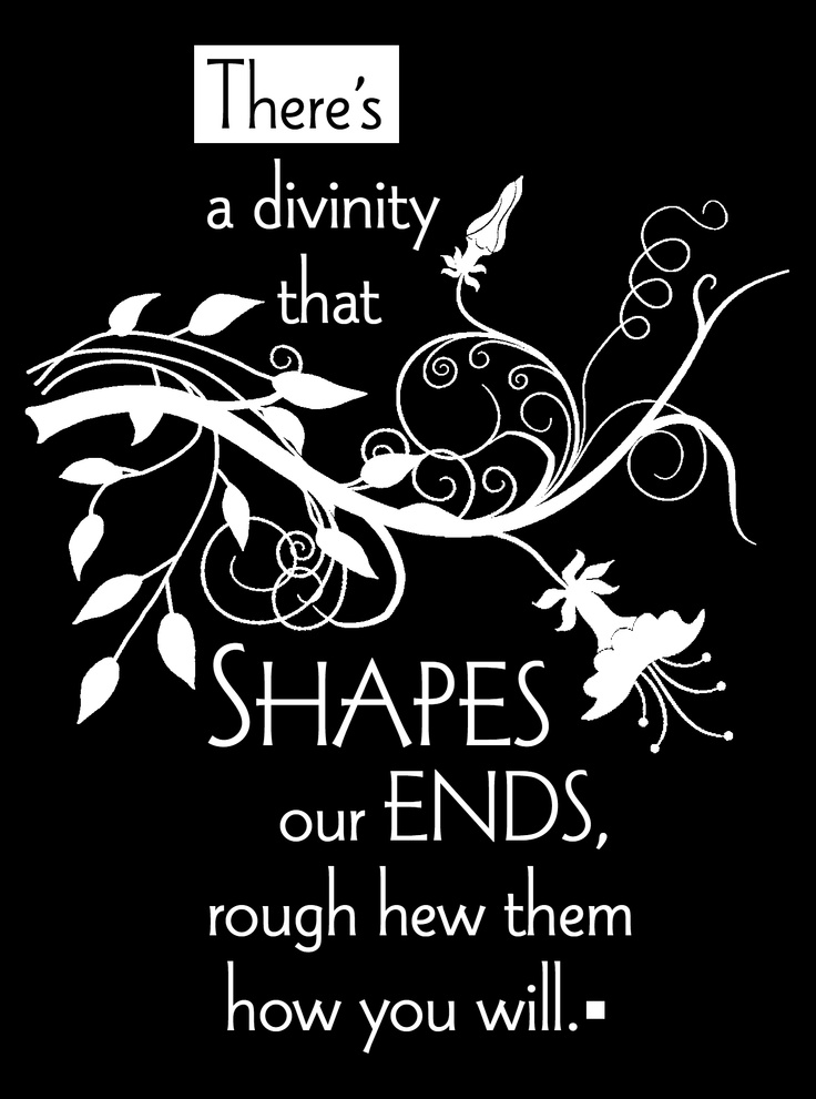 "there a divinity that shapes our ends essay Talk:rough-hew definition from wiktionary, the free dictionary here was a stage image [found in hamlet, vii10, ""there's a divinity that shapes our ends."