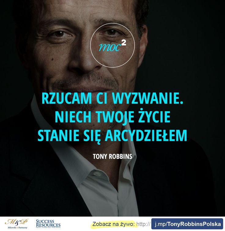 """Rzucam ci wyzwanie. niech twoje życie stanie się arcydziełem. - Tony Robbins Kub bilet na Tony Robbins """"The Way Ahead"""" 2015 w Poznaniu:"""