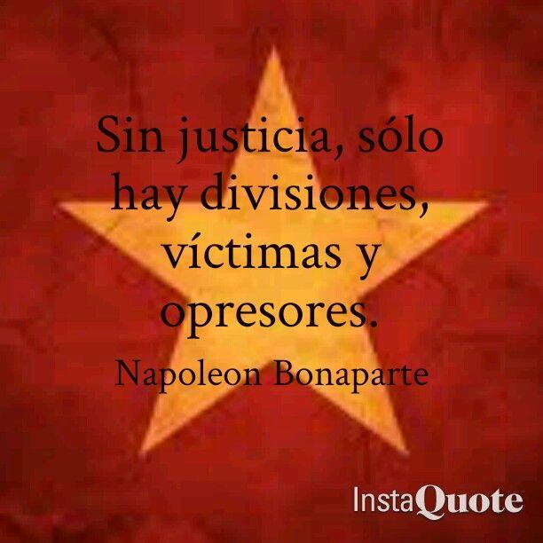 Sin justicia, sólo hay divisione, víctimas y opresores. Frases de Napoleon Bonaparte.