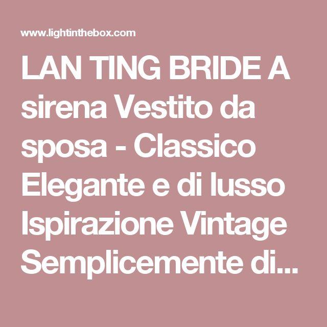 LAN TING BRIDE A sirena Vestito da sposa - Classico Elegante e di lusso Ispirazione Vintage Semplicemente divina Strascico da cappellaA del 518989 2017 a €145.49