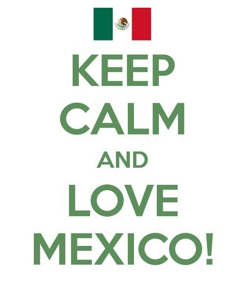 ¡Keep Calm and LOVE MEXICO! ¡Felices Fiestas Patrias!